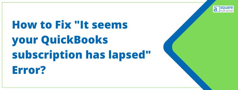 It Seems Your QuickBooks Subscription Has Lapsed Error
