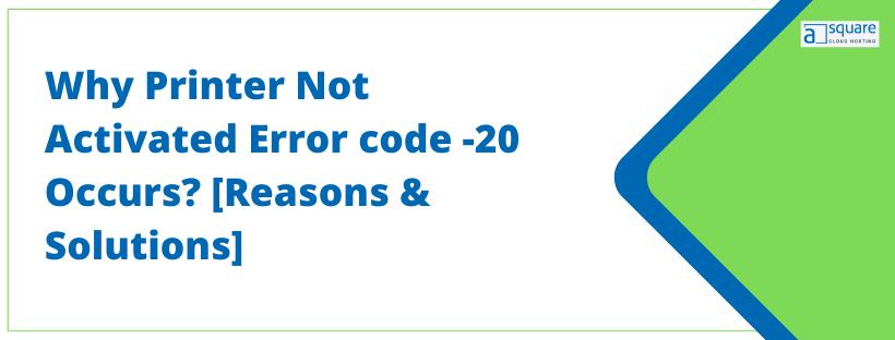 Printer not Activated Error code -20
