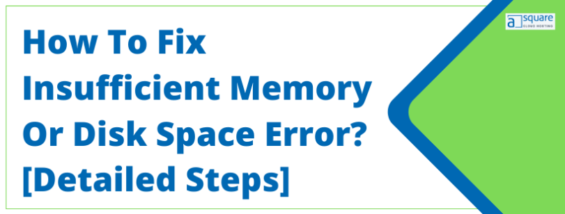 insufficient memory or disk space